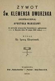 Żywot św. Klemensa Dworzaka (Hofbauera) apostoła Warszawy : z powodu uroczystej kanonizacyi, ogłoszonej w Rzymie dnia 20 maja 1909 roku / wydał Ignacy Kłopotowski