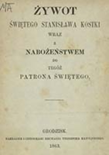 Żywot świętego Stanisława Kostki : wraz z nabożeństwem do tegoż patrona świętego