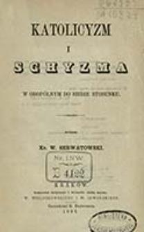 Katolicyzm i schyzma w obopólnym do siebie stosunku / napisał W. Serwatowski