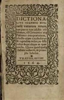 Dictionarivs Ioannis Mvrmelij variarum rerum, tum pueris tum adultis vti lissimus, cu Germanica atq Polonica interpraetatione, [...]