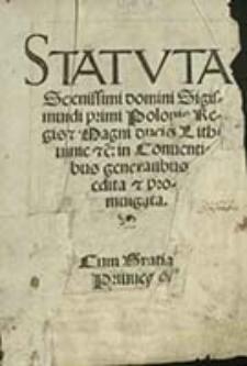 Statvta Serenissimi Domini Sigismundi Primi : Polonie Regis & Magni Ducis Lithuanie [etc.] in Conuentibus generalibus edita & promulgata, Cum Gratia et Priuilegio