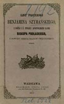 List pasterski Benjamina Szymańskiego, z bożej i ś. Stolicy Apostolskiej łaski biskupa podlaskiego, z powodu objęcia rządów swej dyecezyi wydany
