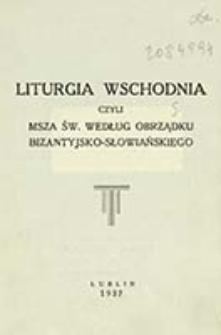 Liturgia wschodnia czyli msza św. według obrządku bizantyjsko-słowiańskiego / [wstęp Michał Niechaj]