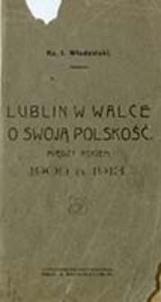 Lublin w walce o swoją polskość : między rokiem 1909 a 1913 / I. Władziński