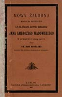 Mowa żałobna miana na pogrzebie ś. p. ks. prałata Kapituły Zamojskiej Jana Ambrożego Wadowskiego w Lublinie 27 maja 1907 r. / przez Jana Kureczko