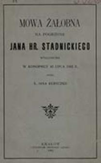 Mowa żałobna na pogrzebie Jana hr. Stadnickiego wygłoszona w Konopnicy 10 lipca 1902 r. / przez Jana Kureczko