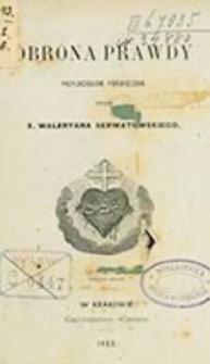 Obrona prawdy przyjaciołom poświęcona / przez Waleryana Serwatowskiego