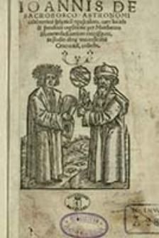 Ioannis De Sacrobosco Astronomi celeberrimi sphericu[m] opusculum / cum lucida & familiari expsitione [!] per Matthaeum Shamotulien[sem], artium magistrum, in studio alm[a]e vniuersitatis Cracouien[sis], collecta
