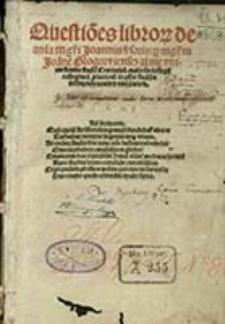 Questio[n]es libror[um] de ani[m]a m[a]gist]ri Joannis V[er]soris = [Questiones magistri Joa[n]nis Versoris super tres libros de ani[m]a Aristo[telis] / p[er] [...] Joa[n]ne[m] Glogowiensez [!] [...] [feliciter resolute]