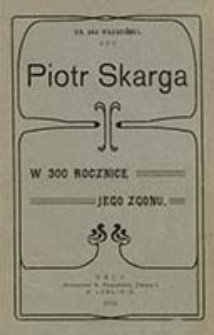 Piotr Skarga : w 300 rocznicę jego zgonu / Jan Władziński