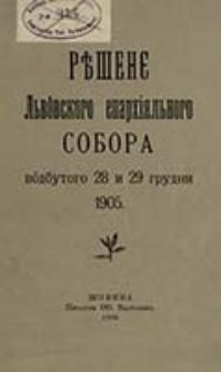 Rěšene l'vovskogo eparhial'nogo sobora vodbytogo 28 i 29 grudnja 1905 / [Andrej Šeptickij]