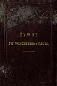 Żywot św. Wincentego a Paulo, dobroczyńcy i opiekuna biednych / przez Adolfa Pleszczyńskiego