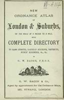 New ordnance atlas of London & suburbs : on the scale of 4 inches to a mile, with complete directory to 10,000 streets, railway stations, districts, public buildings, &c., &c. / by G. W. Bacon