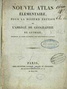 Nouvel Atlas élémentaire pour la dixième édition de L'abrégé de Géographie de Guthrie : contenant 15 cartes enluminées / par Arrowsmith et D'Anville