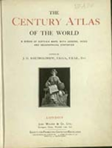 The century atlas of the world : a series of sixty-six maps, with general index and geographical statistics/ edited by J. G. Bartholomew