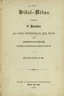 Bibel-Atlas : enthaltend 6 Karten zum bessren Verständniß der Heil. Schrift nebst Inhaltsverzeichnis mit Angabe, wo die Namen auf den Karten zu finden sind