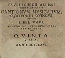 Pavli Schedii Melissi Poetæ Laureati Cantionvm Mvsicarvm, Qvatvor et Qvinqve vocvm Liber unus : Ab amico collectus, et nunc primum in lucem editus. Qvinta vox