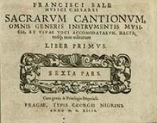 Francisci Sale Musici Cæsarei Sacrarvm Cantionvm, Omnis Generis Instrvmentis Mvsicis, Et Vivae Voci Accomodatarvm, Hactenusq: non editarum. Lib. 1, Sexta Pars