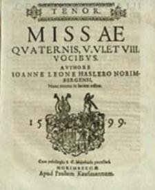 Missae Qvaternis, V. VI. Et VII. Vocibvs. Tenor / Avthore Ioanne Leone Hasslero Norimbergensi, Nunc recens in lucem editæ