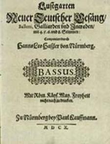 Lustgarten : Neuer Teutscher Gesäng, Baletti, Galliarden vnd Intraden, mit 4. 5. 6 vnd 8. Stimmen. Bassus / Componiert durch Hanns Leo Haszler [...]