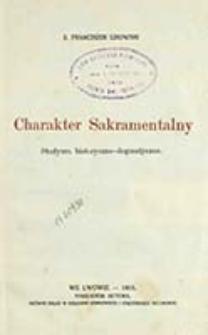 Charakter sakramentalny : studyum historyczno-dogmatyczne / Franciszek Lisowski