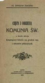 Częsta i codzienna Komunia Św. w świetle dekretu Kongregacyi Soboru z 20. grudnia 1905 i dekretów późniejszych / Stanisław Żukowski