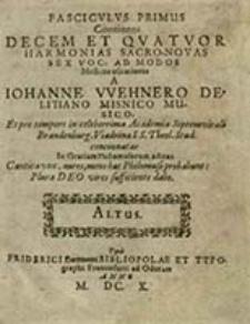 Fascicvlvs Primus : Continens Decem Et Qvatvor Harmonias Sacro-Novas Sex Voc: Ad Modos Musicos usitatiores. Altus / A Iohanne Wehnero [...]