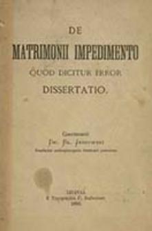 De matrimonii impedimento quod dicitur error dissertatio / concinnavit Bl. Jaszowski