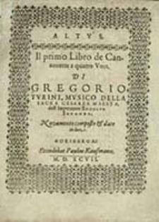 Il primo Libro de Canzonette a quatro Voci : Novamente composte & date in luce. Altvs / Di Gregorio Tvrini [...]