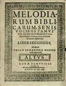 Melodiarum Biblicarum, Senis Vocibus Tam Vivis, Quam Instrumentalibus attemperatarum, nunc primum in lucem editarum. Liber Secundus, Altvs / Authore Paulo Schæffero [...]