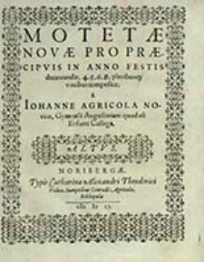 Motetæ Novæ Propræcipvis In Anno Festis decantandæ, 4. 5. 6. 8. pluribusq; vocibus compostæ. Altvs / A Iohanne Agricola Norico [...]