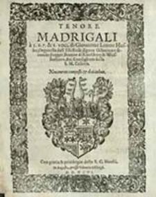 Madrigali a 5. 6. 7. & 8. voci : Nouamente composti & dati in luce Tenore / di Giouanne Leone Hasler [...]
