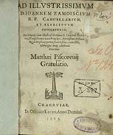 Ad Illvstrissimvm D. Ioannem Zamoiscivm […] De Nuptijs cum […] Griselide Bathorea […] Idibusque Iunij celebratis Cracouiae Matthaei Piscoreuij Gratulatio