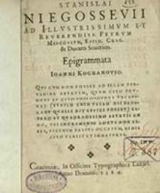 Stanislai Niegossevii Ad illustrissimum et reverendiss Petrum Miscovium episc. Crac. et ducem Suerien. Epigrammata Ioanni Kochanovio [...]