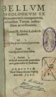 Bellum Theologicum Ex Armamentario omnipotentis, adversum Turcas, instructum ac ordinatum [...] / Andrea Lubelczik Bochnen[sis]