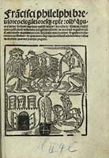 Fra[n]cisci Philelphi breviores elega[n]tioresque Ep[isto]le o[mn]ib[us] q[ui] pure et latine scribere cupuint muleu [!] utiles et necessarie [...]