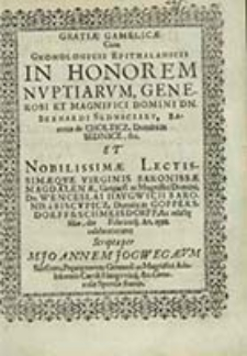 Gratiae Gamelicae Cum Gnomologicis Epithalamicis in Honorem Nvptiarvm, Generosi et Magnifici Domini Dn. Bernardi Sedniczsky [...] et Nobilissimae Lectissimaeqve Virginis Baronissae Magdalenae [...] Dn. Wenceslai Havgwicii Baronis a Biscvpicz, Domini Goppersdorff & Schmeisdorff, [...] die Februarij, An. 1598. celebratarum / scriptaper M. Joannem Jogwegaevm [...]