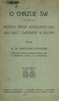 O chrzcie św. : przepisy prawa kościelnego i swieckiego w Austryi / zestawił Władysław Kochowski