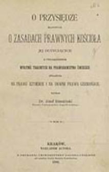 O przysiędze, mianowicie o zasadach prawnych Kościoła jej dotyczących, z uwzględnieniem wpływu takowych na prawodawstwo świeckie, zwłaszcza na prawo rzymskie i na dawne prawa germańskie / napisał Józef Brzeziński