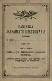 Pamiątka sakramentu bierzmowania : przyjętego w dniu ... roku 188. : zawierająca naukę o tym sakramencie, i stosowne modlitwy