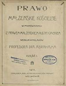 Prawo małżeńskie kościelne w porównaniu z prawem małżeńskiem austryackiem. Cz. 1 / według wykładów Abrahama