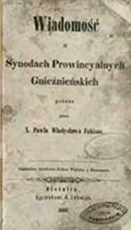 Wiadomość o synodach prowincyalnych gnieźnieńskich / podana przez Pawła Władysława Fabisza