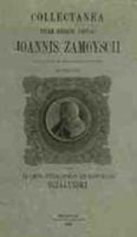 Collectanea vitam resque gestas Joannis Zamoyscii, magni cancelarii et summi ducis Peipublicae Polonaei / edidit Adamus Titus Działyński