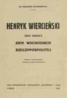 Henryk Wiercieński jako badacz ziem wschodnich Rzeczypospolitej / Kazimierz Sochaniewicz