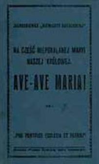 """Ave-ave Maria! : na cześć Niepokalanej Maryi naszej Królowej : jednodniówka """"Niewiasty Katolickiej"""""""