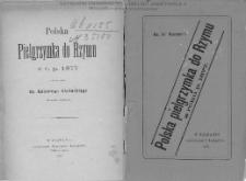 Polska pielgrzymka do Rzymu z r.p. 1877 / opisana przez Antoniego Kanteckiego.