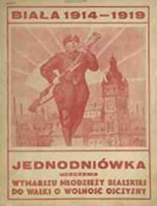 Jednodniówka uczczenia wymarszu młodzieży bialskiej do walki o wolność ojczyzny : Biała 1914-1919