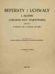 Referaty i uchwały I. Zjazdu Lubelskiej Rady Wojewódzkiej: odbytego w dniach od 17 do 21 stycznia 1921 roku