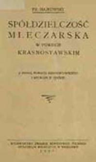 Spółdzielczość mleczarska w powiecie krasnostawskim : z mapką powiatu krasnostawskiego i rycinami w tekście / Fr. Hajkowski