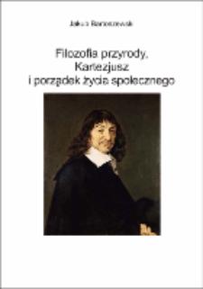 Filozofia przyrody, Kartezjusz i porządek życia społecznego / Jakub Bartoszewski.